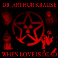Dr Arthur Krause – When Love Is Dead