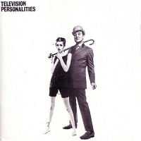 Television Personalities – And Don't the Kids Just Love It