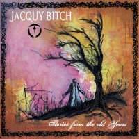 Jacquy Bitch – Stories From The Old Years