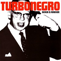 Turbonegro – Never Is Forever
