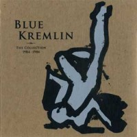 Blue Kremlin – The Collection 1984-1986