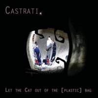 Castrati – Let The Cat Out Of The [Plastic] Bag