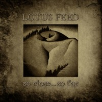 Lotus Feed – So Close… So Far